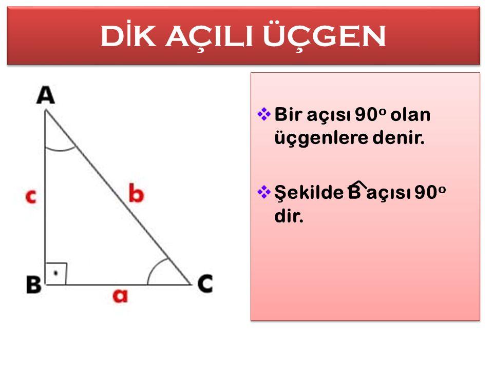 D İ K AÇILI ÜÇGEN D İ K AÇILI ÜÇGEN  Bir açısı 90 o olan üçgenlere denir.