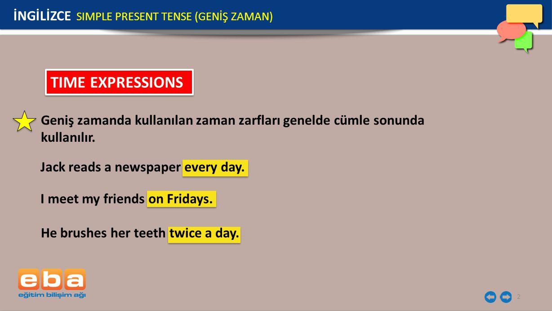 2 TIME EXPRESSIONS İNGİLİZCE SIMPLE PRESENT TENSE (GENİŞ ZAMAN) Geniş zamanda kullanılan zaman zarfları genelde cümle sonunda kullanılır. He brushes h