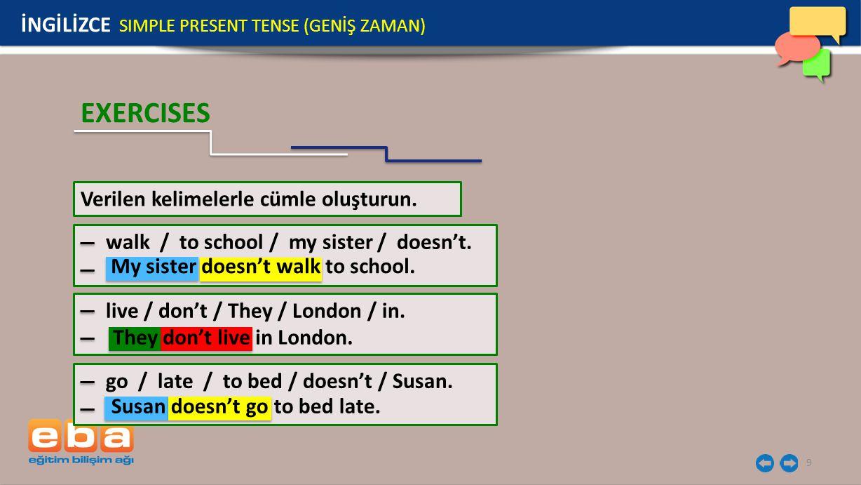 9 walk / to school / my sister / doesn't. Verilen kelimelerle cümle oluşturun. İNGİLİZCE SIMPLE PRESENT TENSE (GENİŞ ZAMAN) EXERCISES live / don't / T