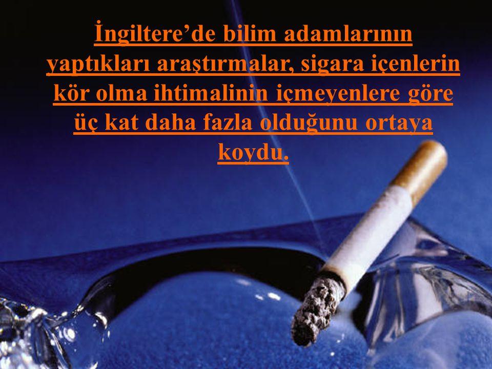 İngiltere'de bilim adamlarının yaptıkları araştırmalar, sigara içenlerin kör olma ihtimalinin içmeyenlere göre üç kat daha fazla olduğunu ortaya koydu.