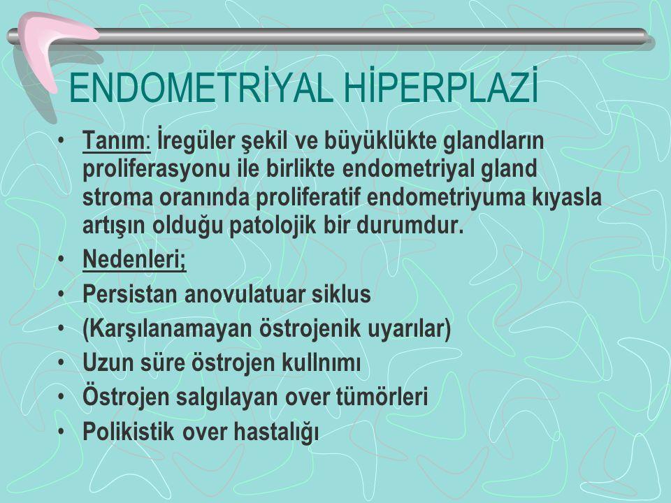ENDOMETRİYAL HİPERPLAZİ Tanım : İregüler şekil ve büyüklükte glandların proliferasyonu ile birlikte endometriyal gland stroma oranında proliferatif endometriyuma kıyasla artışın olduğu patolojik bir durumdur.