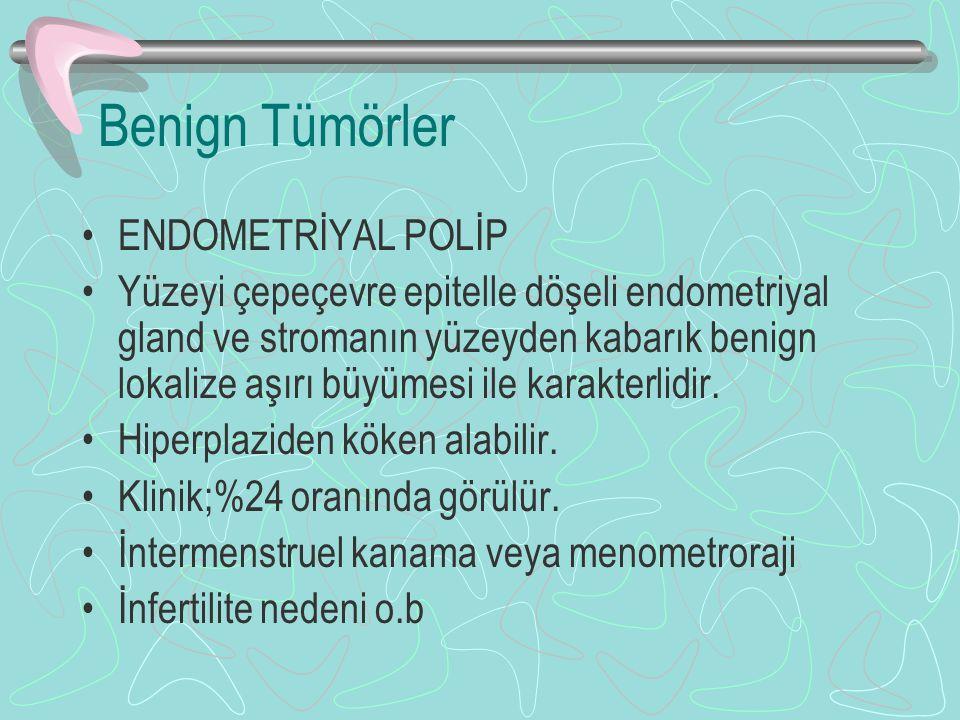 Benign Tümörler ENDOMETRİYAL POLİP Yüzeyi çepeçevre epitelle döşeli endometriyal gland ve stromanın yüzeyden kabarık benign lokalize aşırı büyümesi ile karakterlidir.