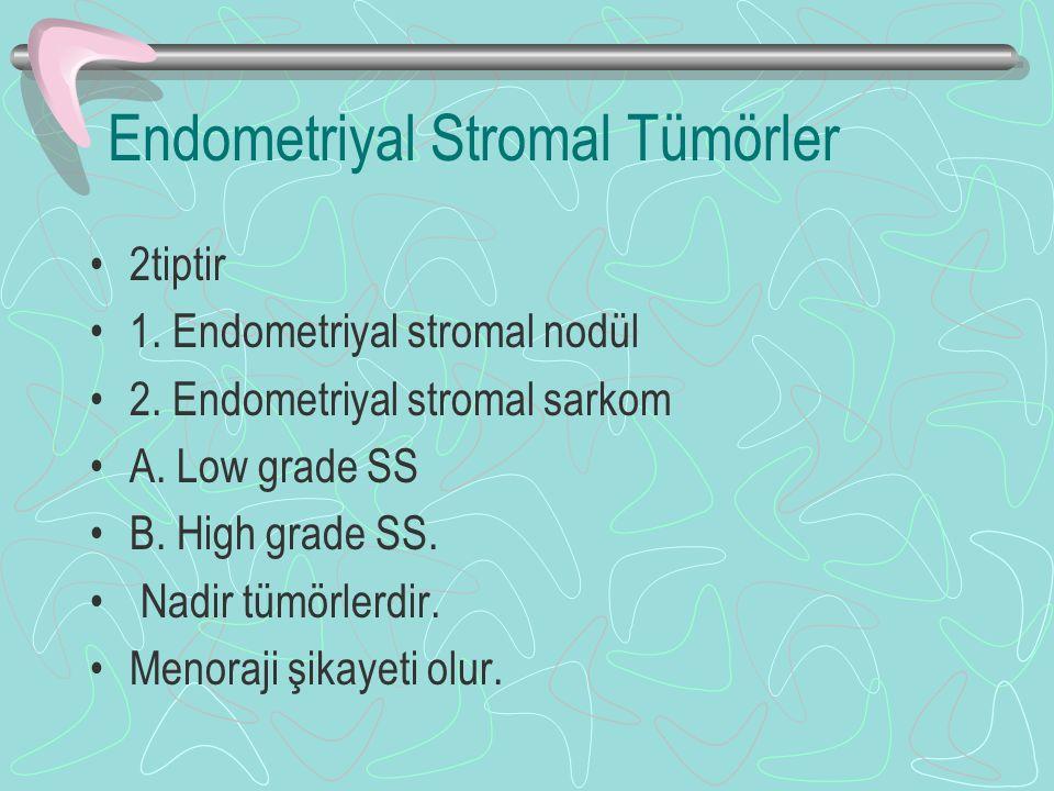 Endometriyal Stromal Tümörler 2tiptir 1. Endometriyal stromal nodül 2. Endometriyal stromal sarkom A. Low grade SS B. High grade SS. Nadir tümörlerdir