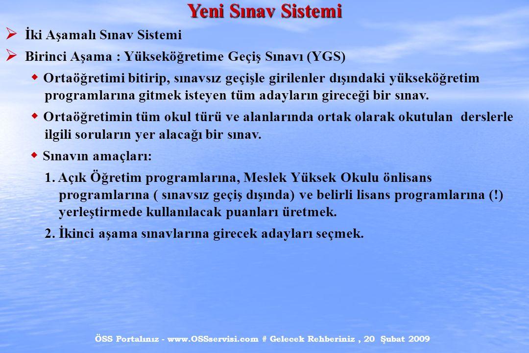 ÖSS Portalınız - www.OSSservisi.com # Gelecek Rehberiniz, 20 Şubat 2009 Yeni Sınav Sistemi  İki Aşamalı Sınav Sistemi  Birinci Aşama : Yükseköğretim