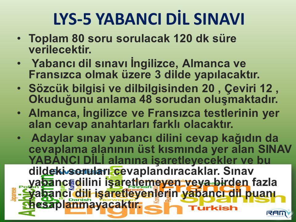 LYS-5 YABANCI DİL SINAVI Toplam 80 soru sorulacak 120 dk süre verilecektir. Yabancı dil sınavı İngilizce, Almanca ve Fransızca olmak üzere 3 dilde yap