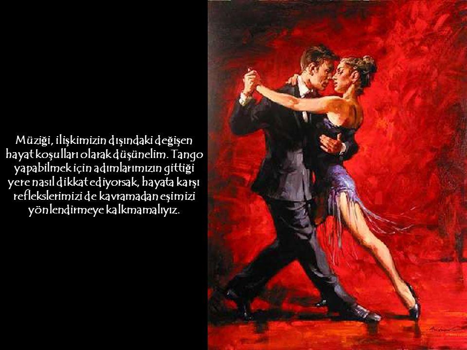 Hayat bir tangodur ve tango iki ki ş iyle olur. İ yi tango yapabilmek için çiftlerin tarzlarını bilmesi, birbirlerine ve müzi ğ e uyum göstermeleri ge