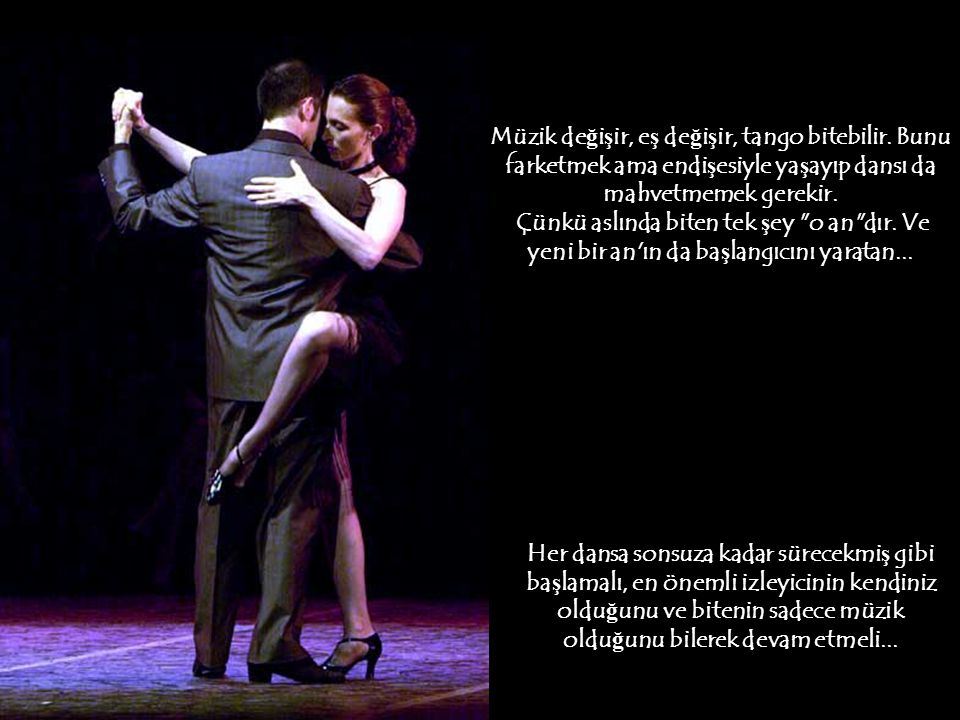 Tango bir uzla ş madır. Ruh ve bedenin sinerjisidir. Ama her uzla ş ma, estetik de ğ ildir, ço ğ u yozla ş madır. Tango yozla ş madan uzla ş manın bel