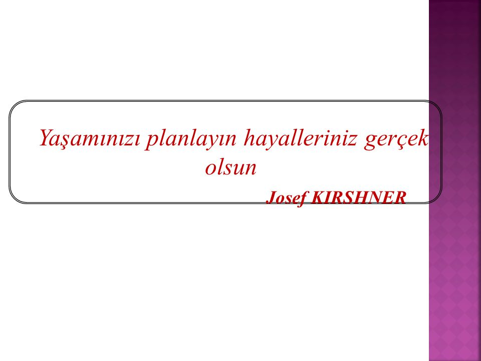 Yaşamınızı planlayın hayalleriniz gerçek olsun Josef KIRSHNER