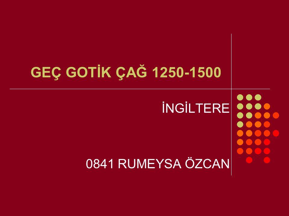 GEÇ GOTİK ÇAĞ 1250-1500 İNGİLTERE 0841 RUMEYSA ÖZCAN