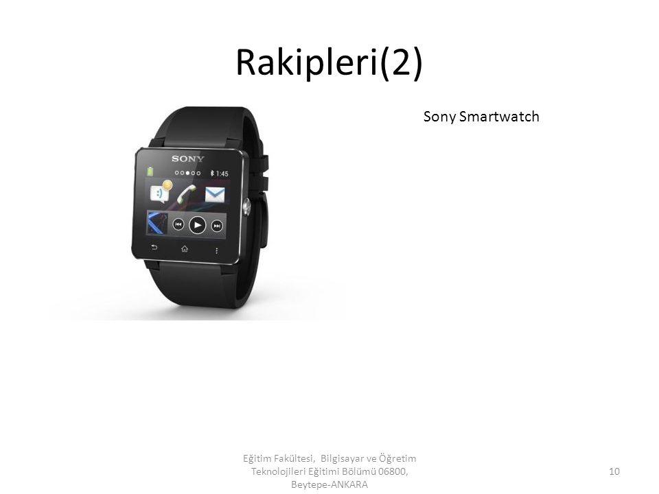 Rakipleri(2) Eğitim Fakültesi, Bilgisayar ve Öğretim Teknolojileri Eğitimi Bölümü 06800, Beytepe-ANKARA 10 Sony Smartwatch