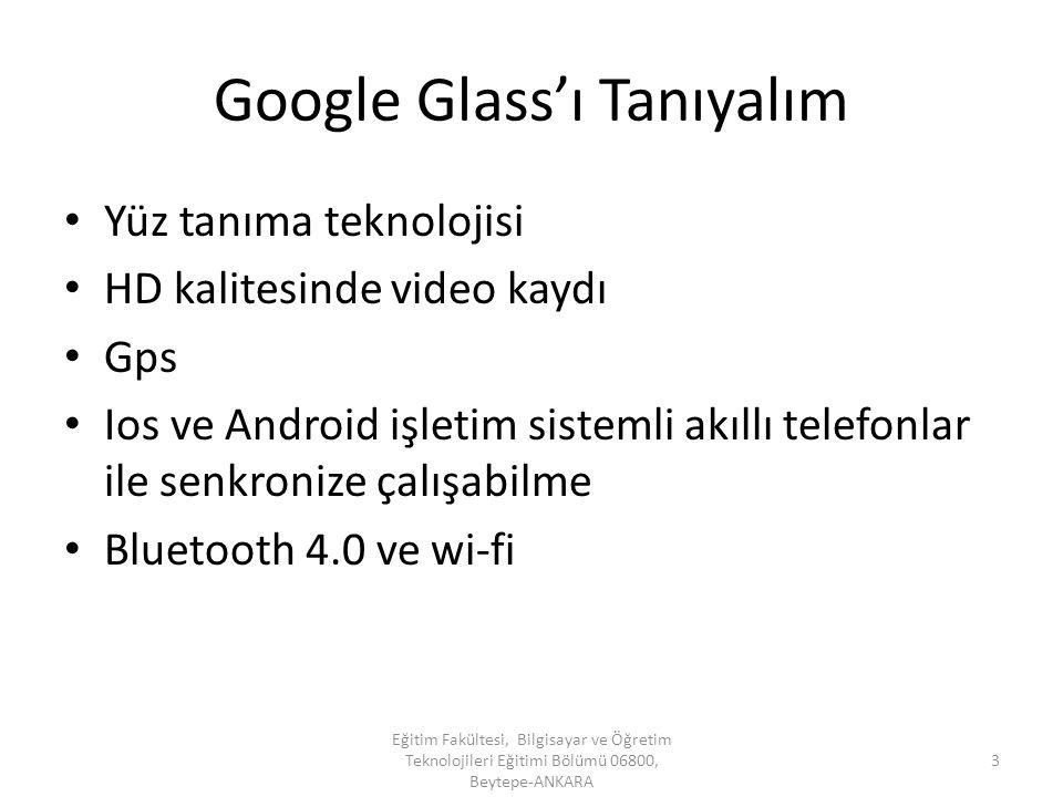 Google Glass'ı Tanıyalım Yüz tanıma teknolojisi HD kalitesinde video kaydı Gps Ios ve Android işletim sistemli akıllı telefonlar ile senkronize çalışa