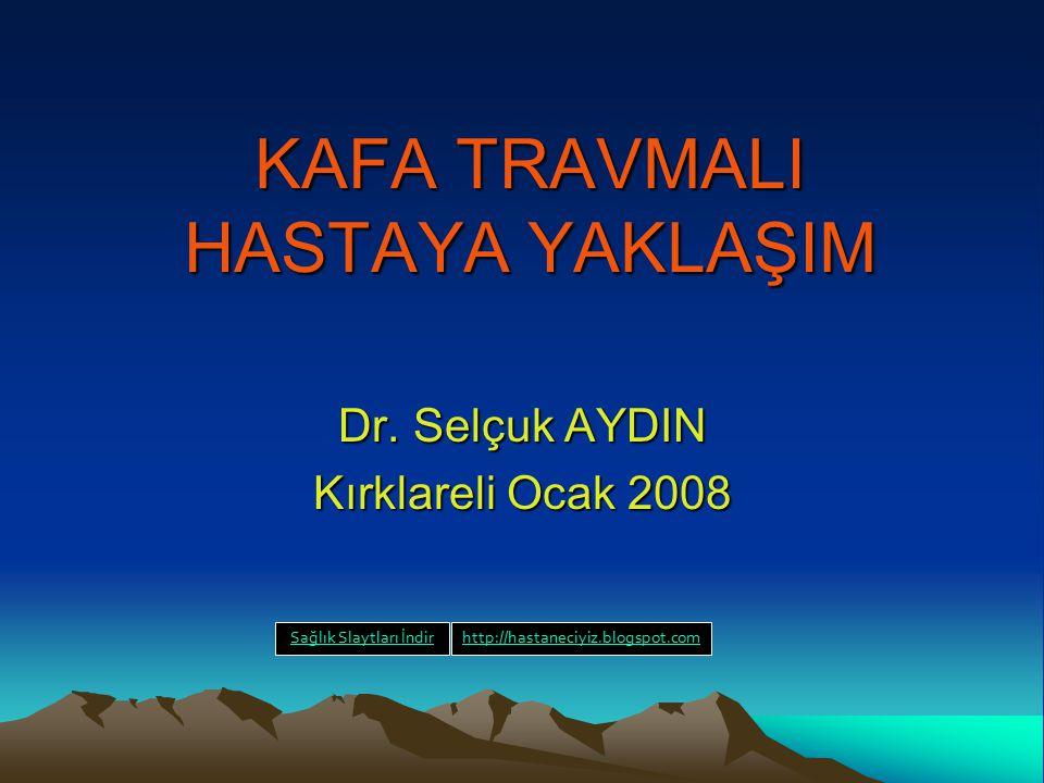 KAFA TRAVMALI HASTAYA YAKLAŞIM Dr. Selçuk AYDIN Kırklareli Ocak 2008 Sağlık Slaytları İndirhttp://hastaneciyiz.blogspot.com