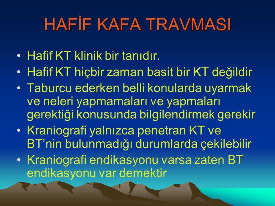 HAFİF KAFA TRAVMASI Hafif KT klinik bir tanıdır. Hafif KT hiçbir zaman basit bir KT değildir Taburcu ederken belli konularda uyarmak ve neleri yapmama