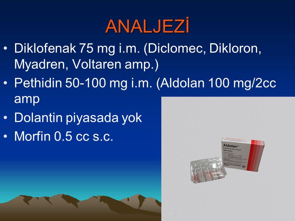 ANALJEZİ Diklofenak 75 mg i.m. (Diclomec, Dikloron, Myadren, Voltaren amp.) Pethidin 50-100 mg i.m. (Aldolan 100 mg/2cc amp Dolantin piyasada yok Morf