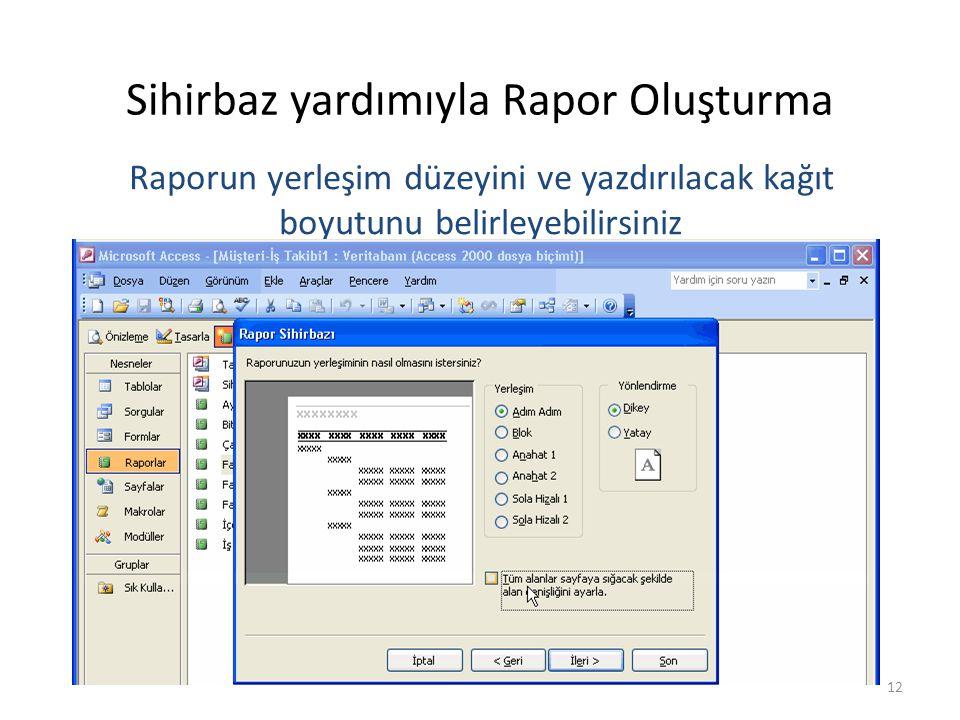 12 Sihirbaz yardımıyla Rapor Oluşturma Raporun yerleşim düzeyini ve yazdırılacak kağıt boyutunu belirleyebilirsiniz