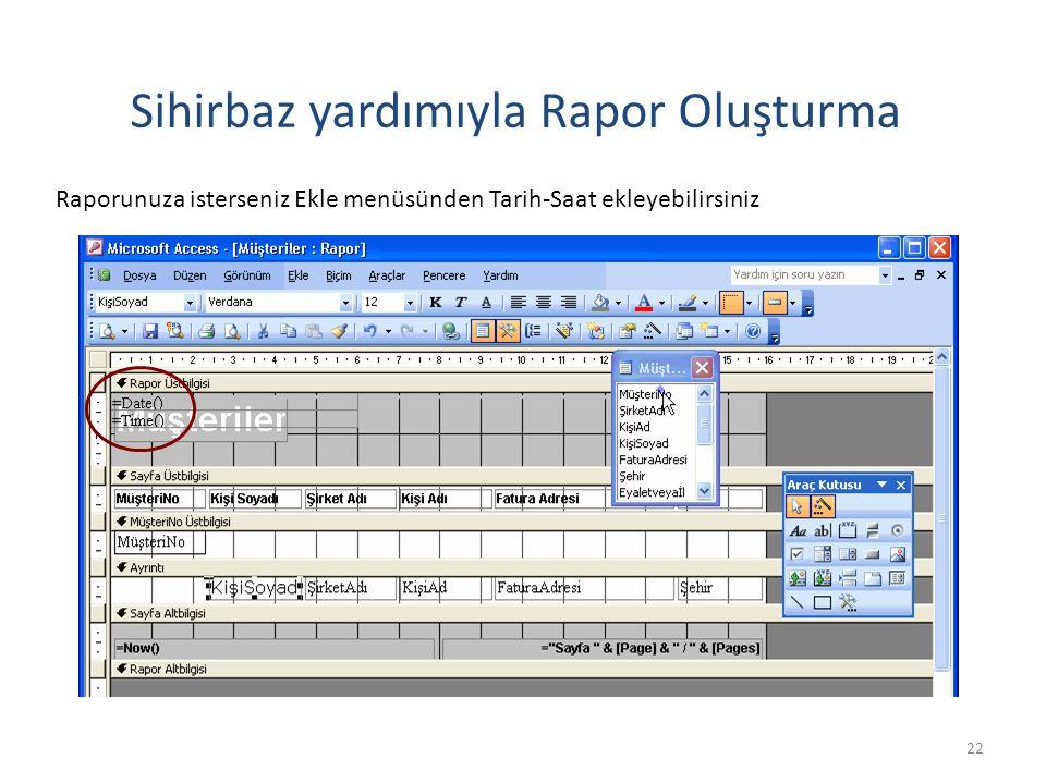 22 Sihirbaz yardımıyla Rapor Oluşturma Raporunuza isterseniz Ekle menüsünden Tarih-Saat ekleyebilirsiniz