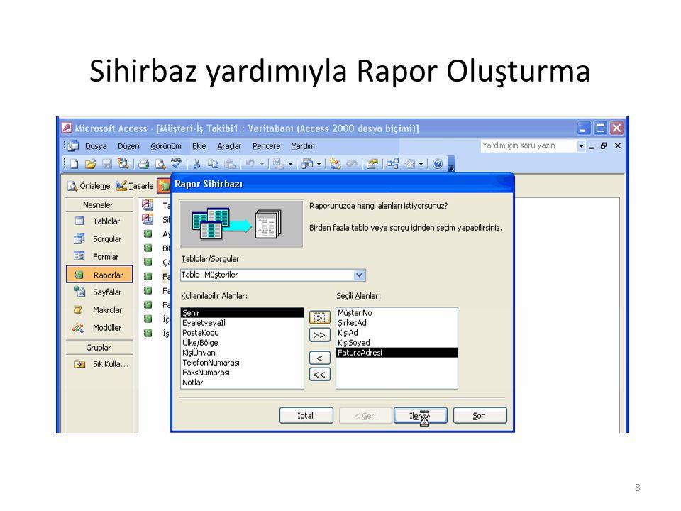 19 Sihirbaz yardımıyla Rapor Oluşturma Raporun tasarımını değiştirmek için raporu seçip tasarım görünümüne geçiniz