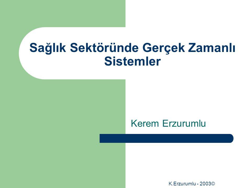 K.Erzurumlu - 2003© Sağlık Sektöründe Gerçek Zamanlı Sistemler Kerem Erzurumlu