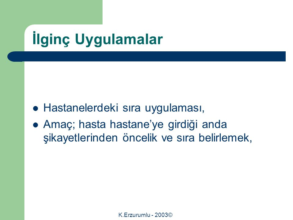 K.Erzurumlu - 2003© İlginç Uygulamalar Hastanelerdeki sıra uygulaması, Amaç; hasta hastane'ye girdiği anda şikayetlerinden öncelik ve sıra belirlemek,