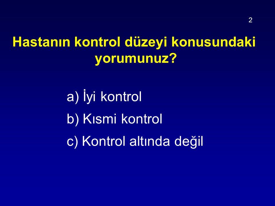 Hastanın kontrol düzeyi konusundaki yorumunuz? a) İyi kontrol b) Kısmi kontrol c) Kontrol altında değil 2