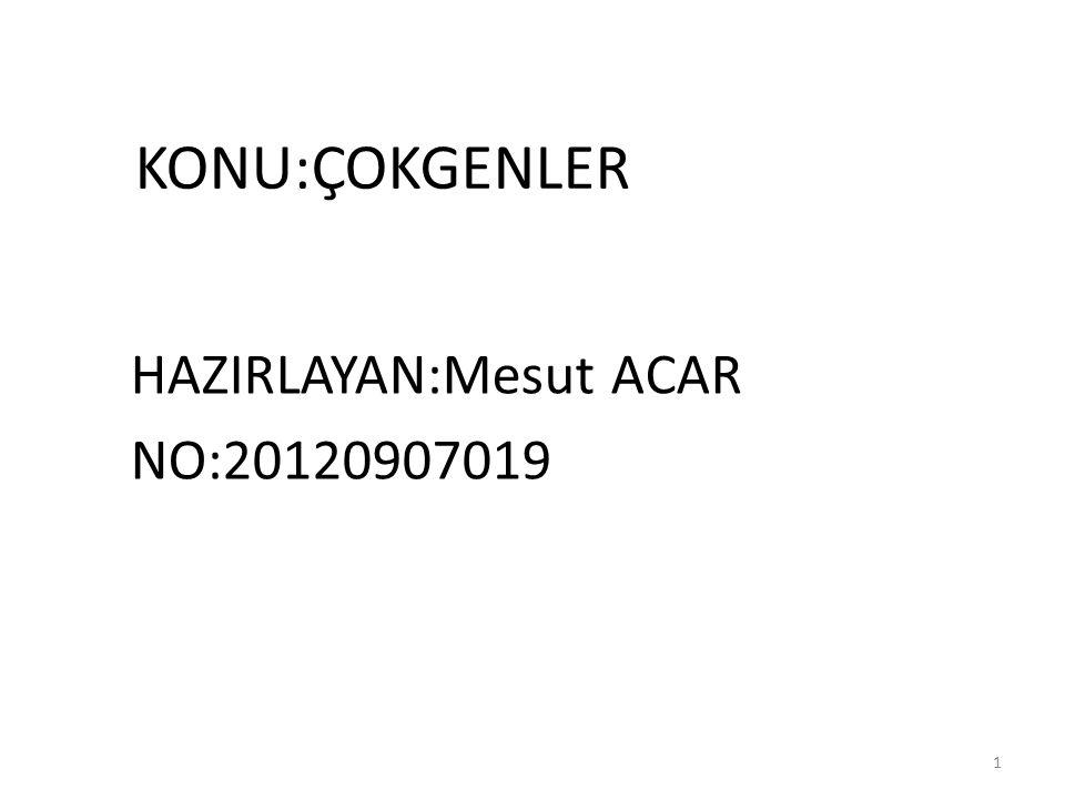 KONU:ÇOKGENLER HAZIRLAYAN:Mesut ACAR NO:20120907019 1