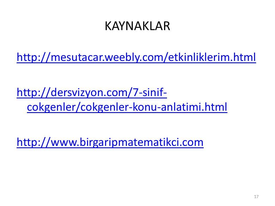 KAYNAKLAR http://mesutacar.weebly.com/etkinliklerim.html http://dersvizyon.com/7-sinif- cokgenler/cokgenler-konu-anlatimi.html http://www.birgaripmatematikci.com 17