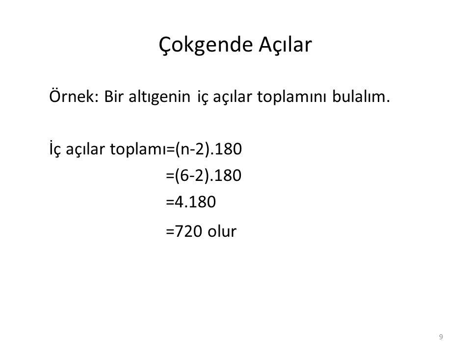 Örnekler 2 a)Beşgenin iç açıları toplamını bulalım. b)Sekizgenin iç açıları toplamını bulalım. 10