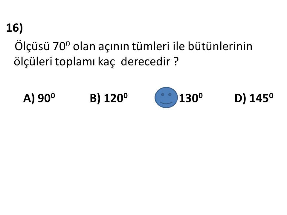 17) 50 0 nin bütünleri ile tümlerinin farkı kaç derecedir? A) 60 0 B) 90 0 C) 110 0 D) 135 0