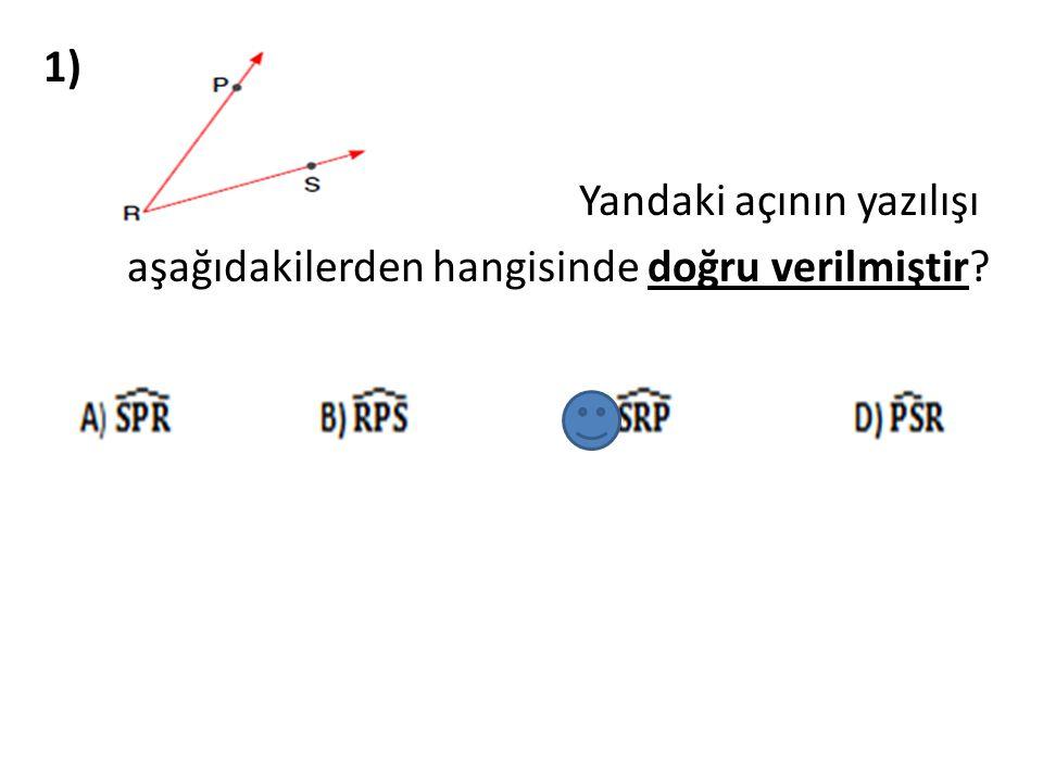 2) Yandaki açının yazılışı aşağıdakilerden hangisinde yanlış verilmiştir?
