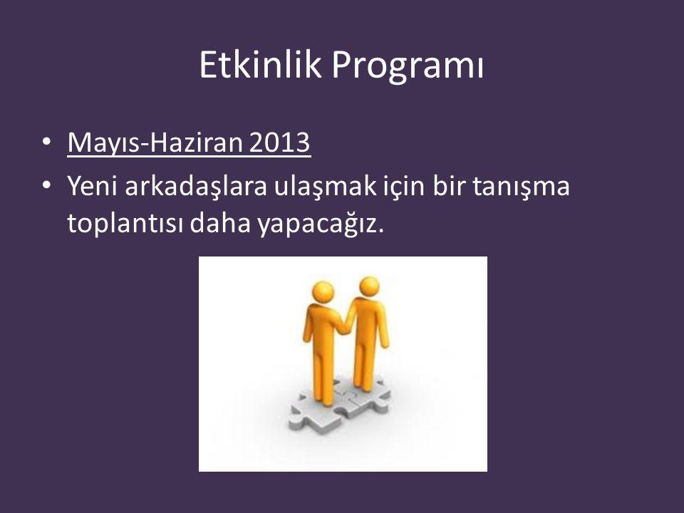 Etkinlik Programı Mayıs-Haziran 2013 Yeni arkadaşlara ulaşmak için bir tanışma toplantısı daha yapacağız.