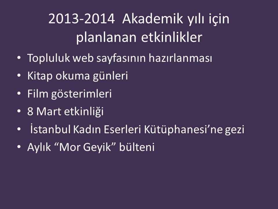 2013-2014 Akademik yılı için planlanan etkinlikler Topluluk web sayfasının hazırlanması Kitap okuma günleri Film gösterimleri 8 Mart etkinliği İstanbul Kadın Eserleri Kütüphanesi'ne gezi Aylık Mor Geyik bülteni