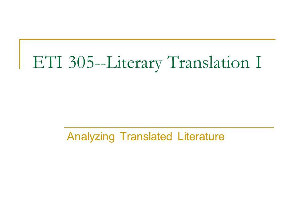 ETI 305--Literary Translation I Analyzing Translated Literature