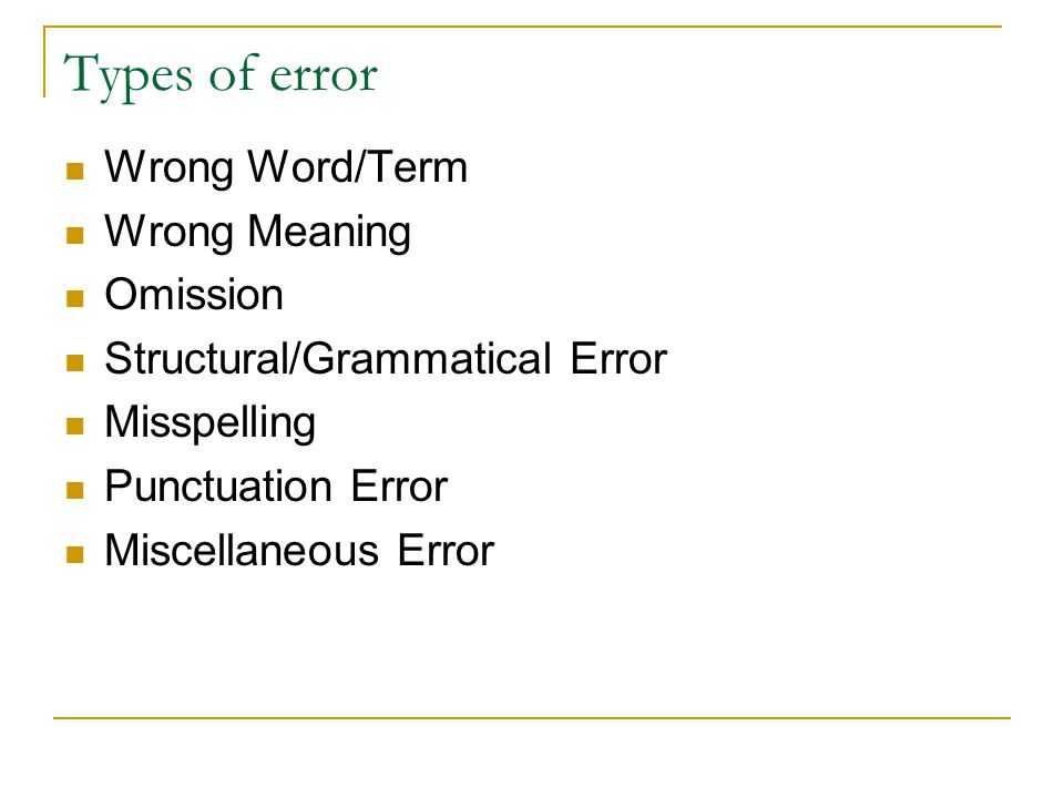 Types of error Wrong Word/Term Wrong Meaning Omission Structural/Grammatical Error Misspelling Punctuation Error Miscellaneous Error