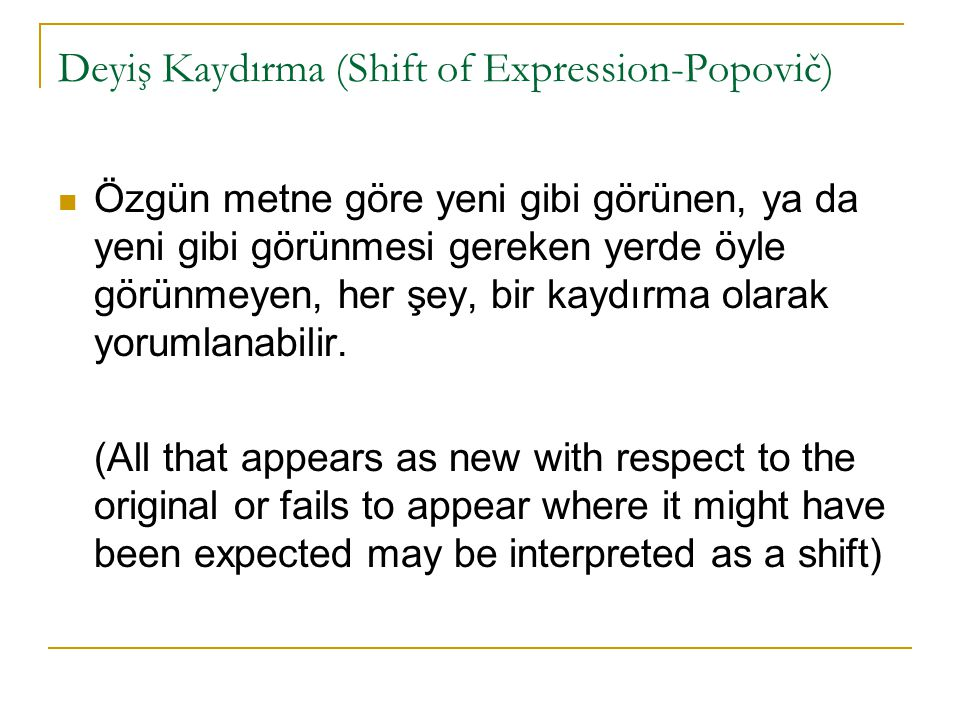 Deyiş Kaydırma (Shift of Expression-Popovič) Obligatory shifts (rule-governed) can arise from following differences.