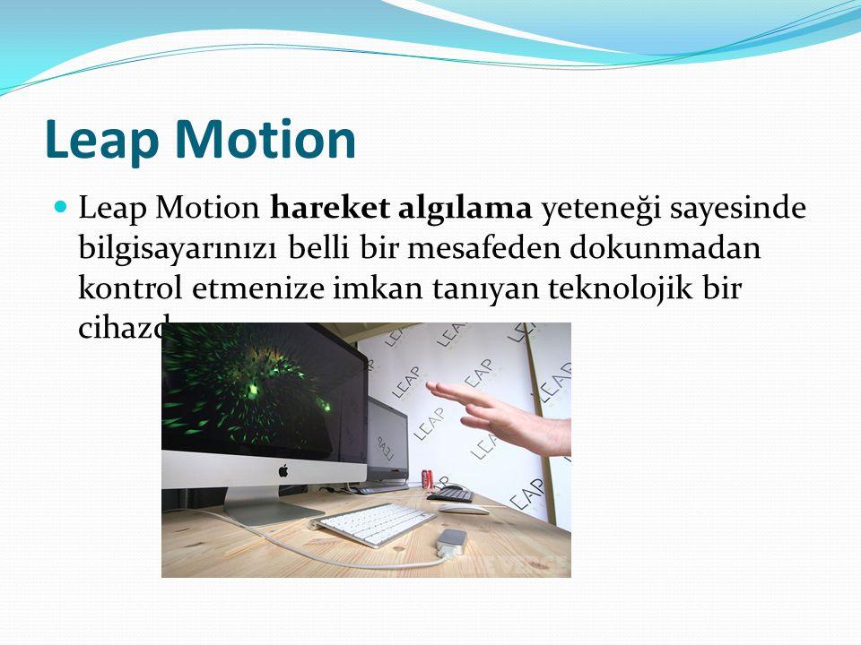 Leap Motion Leap Motion hareket algılama yeteneği sayesinde bilgisayarınızı belli bir mesafeden dokunmadan kontrol etmenize imkan tanıyan teknolojik b
