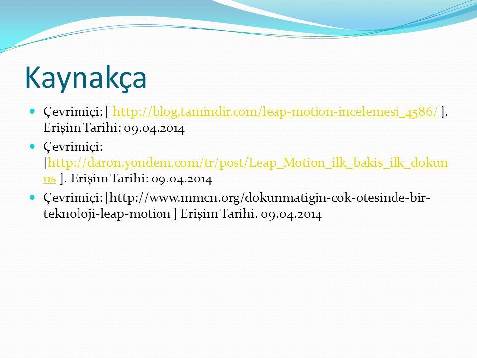 Kaynakça Çevrimiçi: [ http://blog.tamindir.com/leap-motion-incelemesi_4586/ ]. Erişim Tarihi: 09.04.2014http://blog.tamindir.com/leap-motion-incelemes