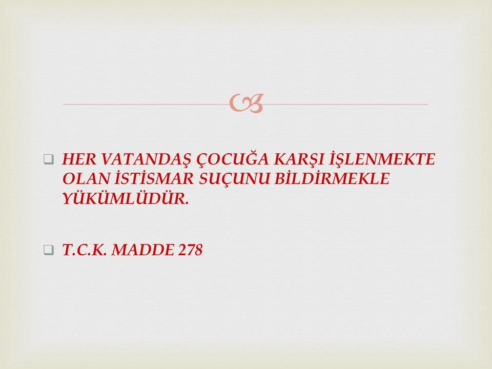  HER VATANDAŞ ÇOCUĞA KARŞI İŞLENMEKTE OLAN İSTİSMAR SUÇUNU BİLDİRMEKLE YÜKÜMLÜDÜR.  T.C.K. MADDE 278