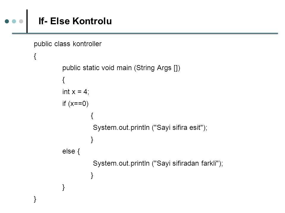 Donguler- Do While public class donguler { public static void main (String Args [ ]) { int x = 0; do { i++; Sytem.out.println ( Java Programalama Egitimi ); } while (i<10); }