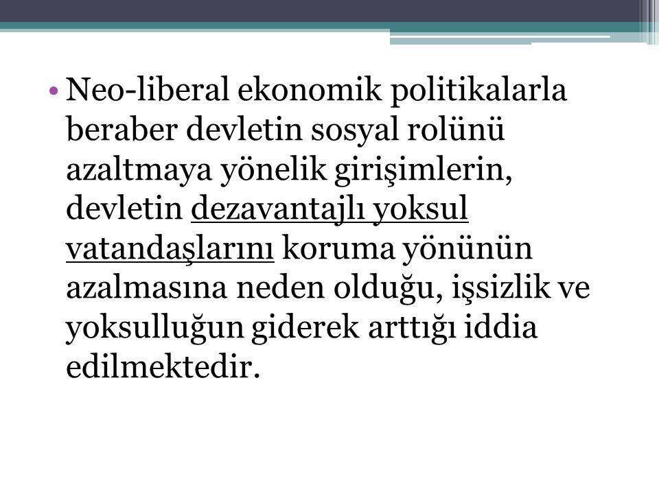 Neo-liberal ekonomik politikalarla beraber devletin sosyal rolünü azaltmaya yönelik girişimlerin, devletin dezavantajlı yoksul vatandaşlarını koruma y