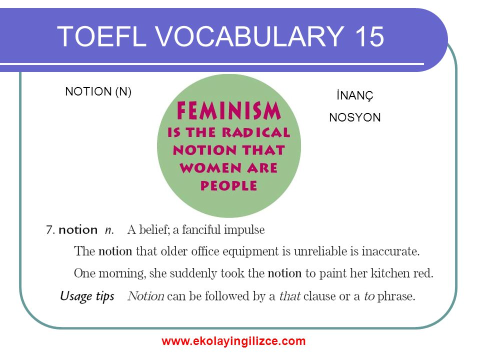 www.ekolayingilizce.com TOEFL VOCABULARY 15 NOTION (N) İNANÇ NOSYON