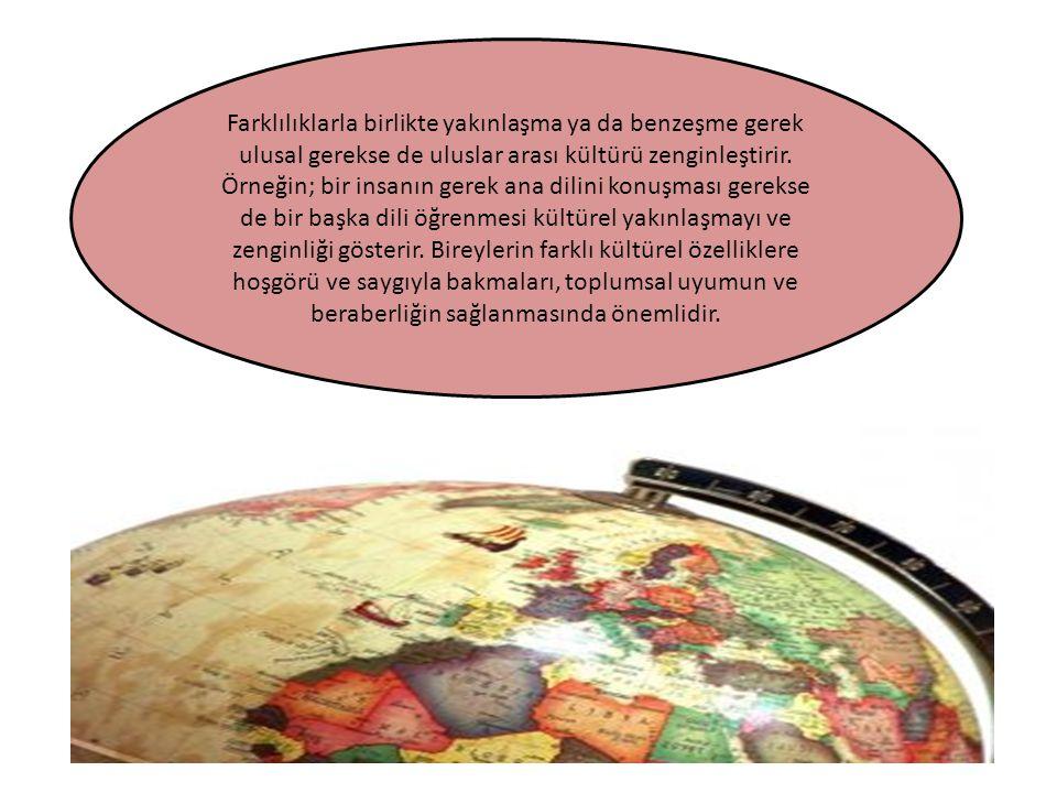 Farklılıklarla birlikte yakınlaşma ya da benzeşme gerek ulusal gerekse de uluslar arası kültürü zenginleştirir. Örneğin; bir insanın gerek ana dilini