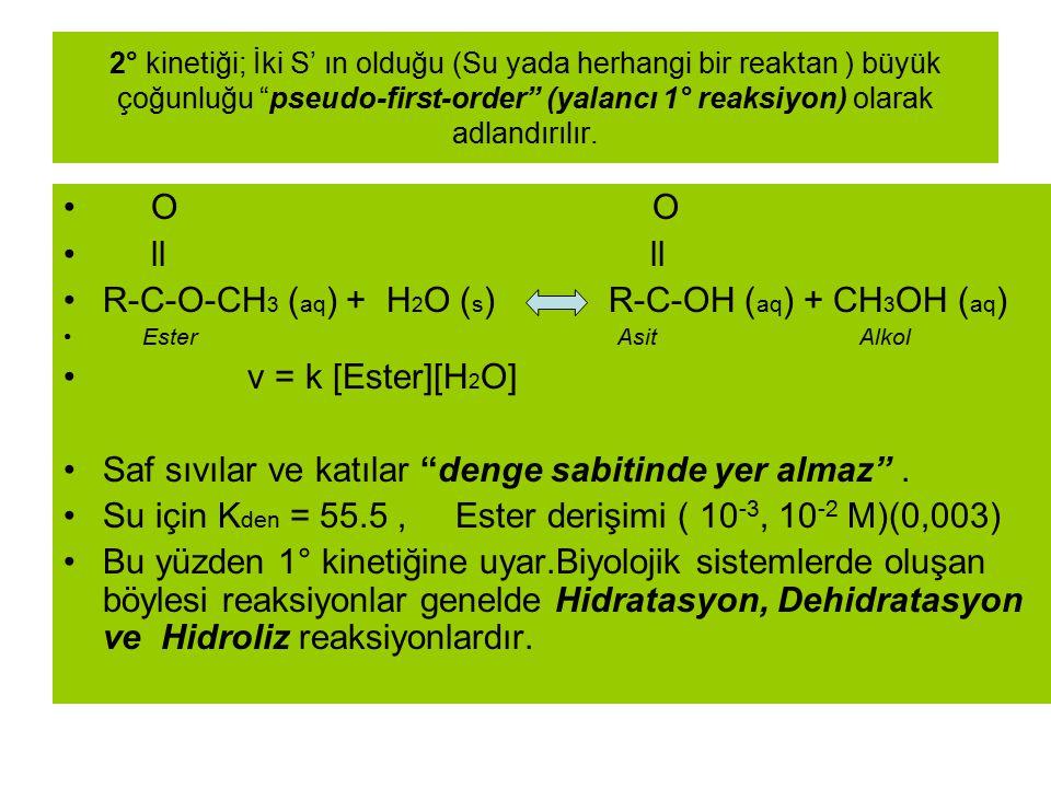 """2° kinetiği; İki S' ın olduğu (Su yada herhangi bir reaktan ) büyük çoğunluğu """"pseudo-first-order"""" (yalancı 1° reaksiyon) olarak adlandırılır. O O ll"""