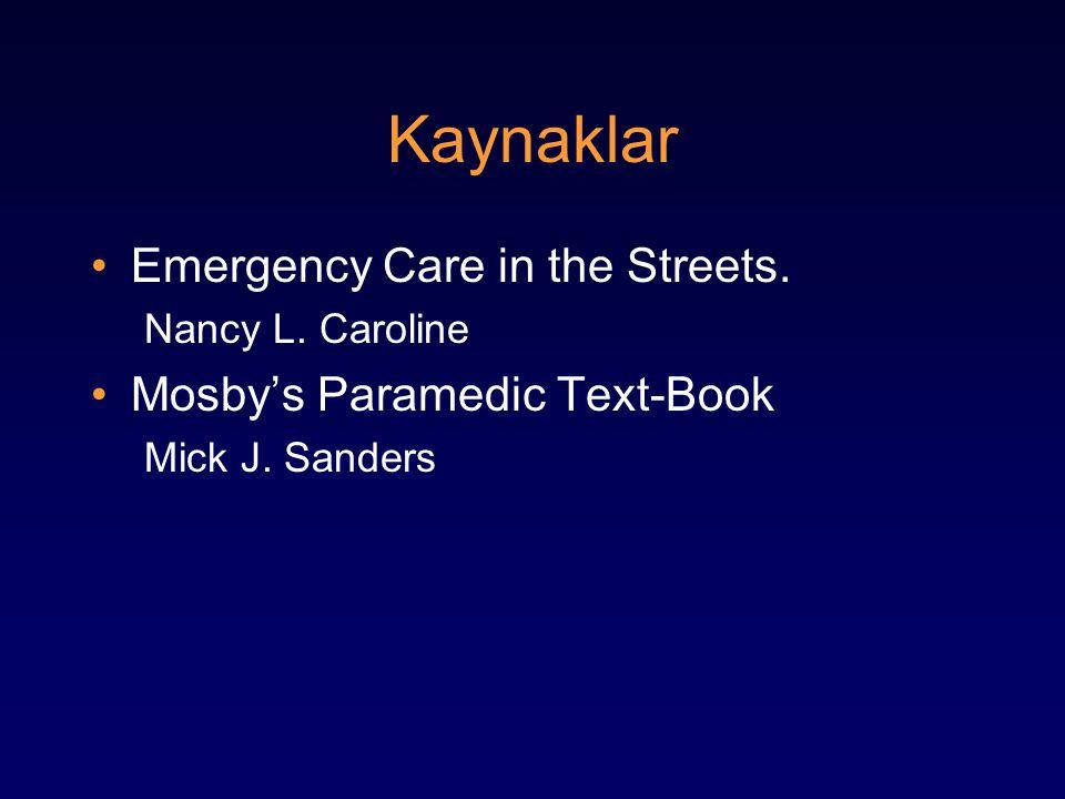 Kaynaklar Emergency Care in the Streets. Nancy L. Caroline Mosby's Paramedic Text-Book Mick J. Sanders