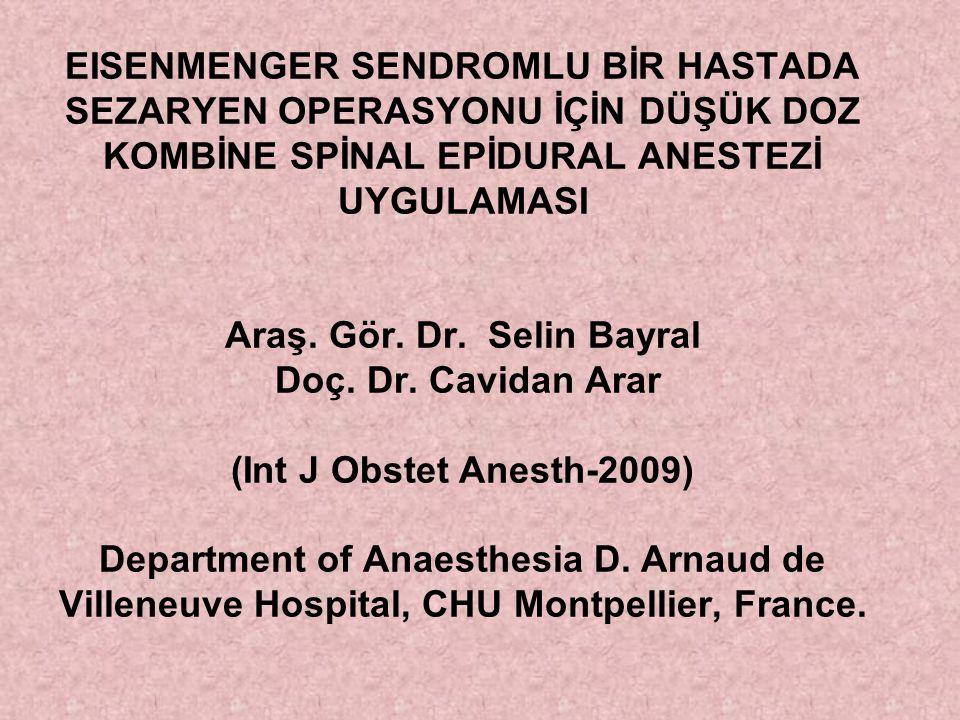 EISENMENGER SENDROMLU BİR HASTADA SEZARYEN OPERASYONU İÇİN DÜŞÜK DOZ KOMBİNE SPİNAL EPİDURAL ANESTEZİ UYGULAMASI Araş. Gör. Dr. Selin Bayral Doç. Dr.