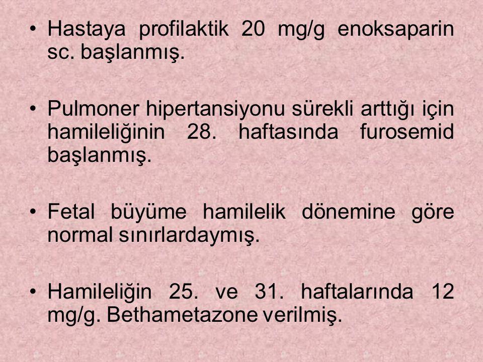 Hastaya profilaktik 20 mg/g enoksaparin sc.başlanmış.