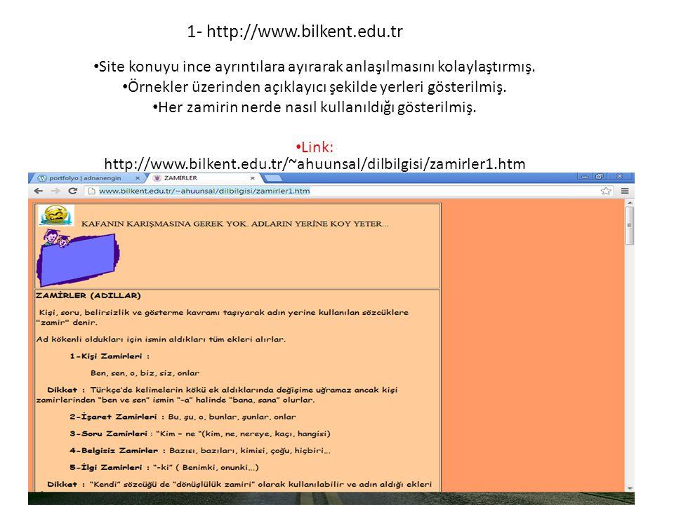 1- http://www.bilkent.edu.tr Site konuyu ince ayrıntılara ayırarak anlaşılmasını kolaylaştırmış. Örnekler üzerinden açıklayıcı şekilde yerleri gösteri