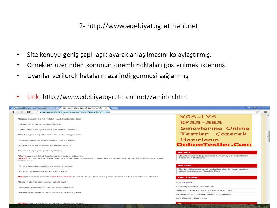 2- http://www.edebiyatogretmeni.net Site konuyu geniş çaplı açıklayarak anlaşılmasını kolaylaştırmış. Örnekler üzerinden konunun önemli noktaları göst