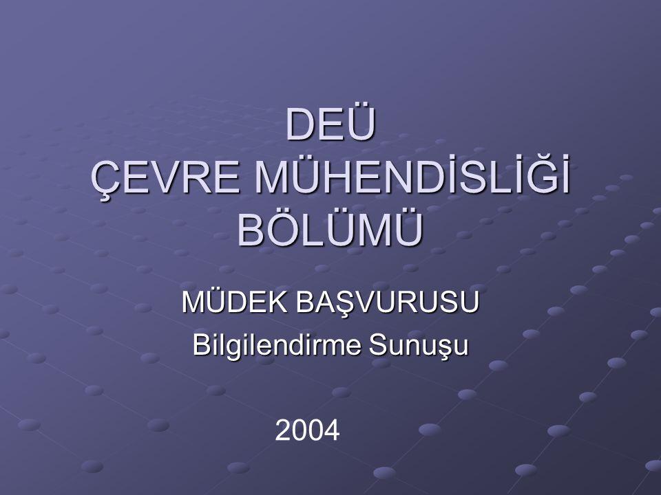 DEÜ ÇEVRE MÜHENDİSLİĞİ BÖLÜMÜ MÜDEK BAŞVURUSU Bilgilendirme Sunuşu 2004