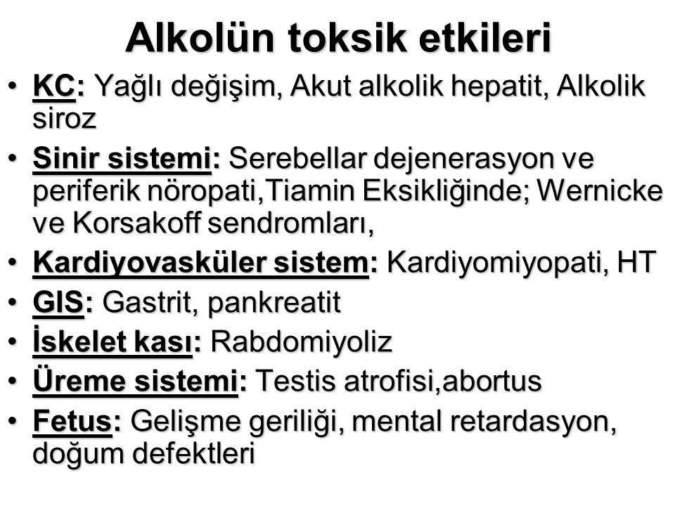 Alkolün toksik etkileri KC: Yağlı değişim, Akut alkolik hepatit, Alkolik sirozKC: Yağlı değişim, Akut alkolik hepatit, Alkolik siroz Sinir sistemi: Se