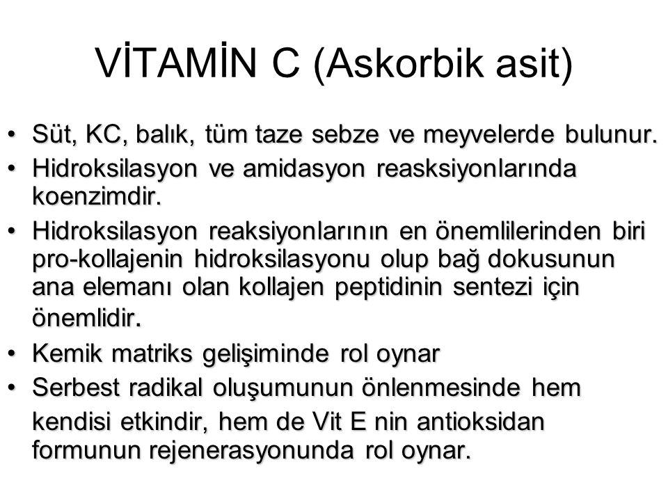 VİTAMİN C (Askorbik asit) Süt, KC, balık, tüm taze sebze ve meyvelerde bulunur.Süt, KC, balık, tüm taze sebze ve meyvelerde bulunur. Hidroksilasyon ve